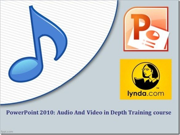 PowerPoint 2010 Audio and Video in Depth Training course