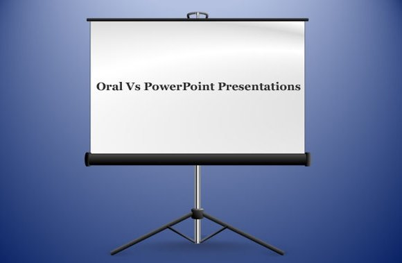 Oral Presentations vs PowerPoint Presentations