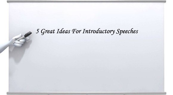 5 Great Ideas For Introductory Speeches
