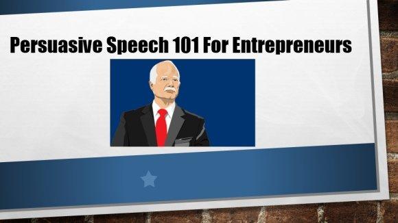 persuasive speech 101 for entrepreneurs